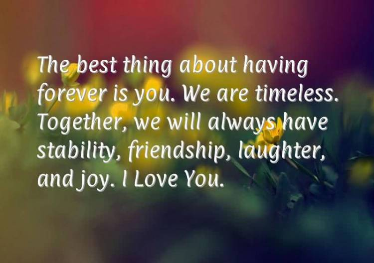 the-best-thing-about-having-forever-is-you-we-are-timeless-together-we-will-always-have-stability-friendship-laughter-and-joy-i-love-you