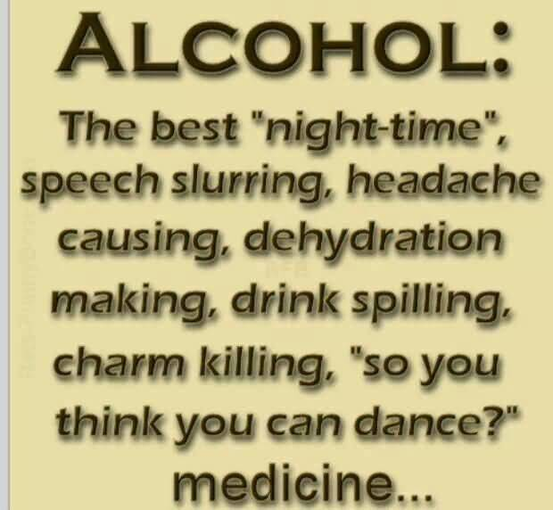 Alcohol The Best Night Timespeech Slurring Headache Causing Dehydration Makeing Drink Spilling Charm Killing So You Think You Can Dance Medicine