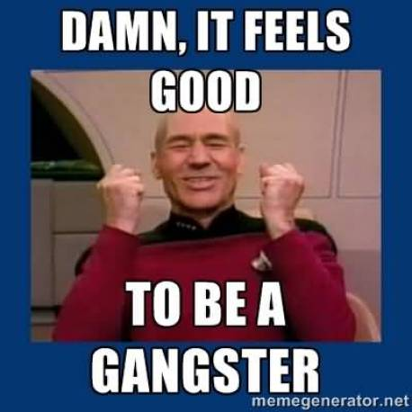 Damn it feels good to be a gangster Hilarious Gangster Meme Graphic