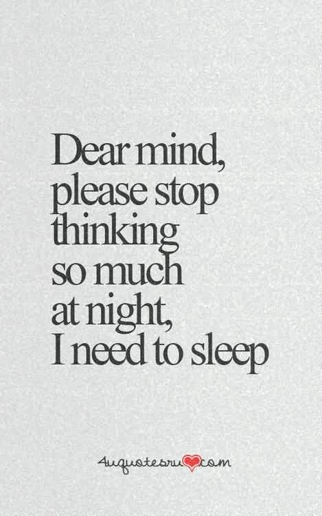 Dear Mind please stop thinking so much at night I need to sleep2
