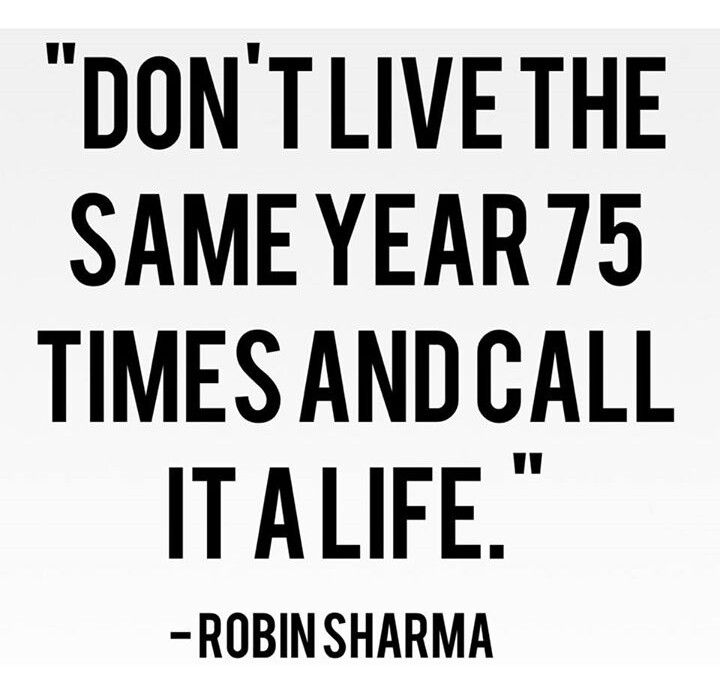 Don't Live The Same Year 75 Times And Call It ROBIN SHARMA