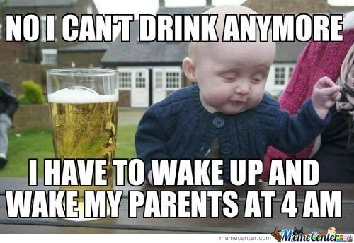 Drunk Meme No I Can't Drink Anymore I Have To Wake Up And Wake My Parents At 4 Am