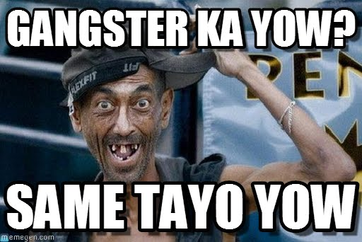 Funny Gangster Meme Gangster ka yow same tayo Yow Picture