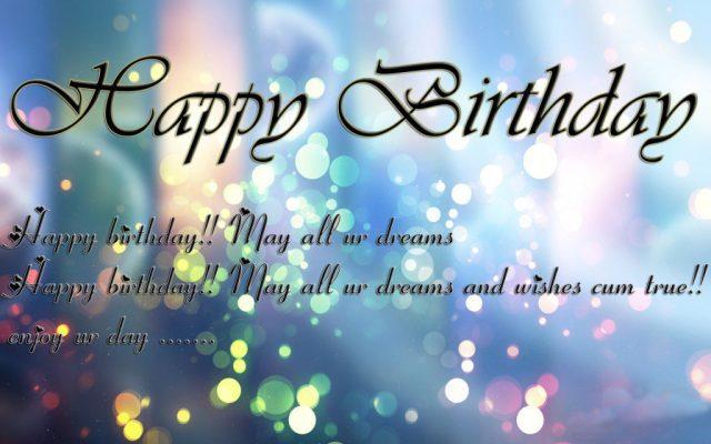 Happy birthday happy birthday.. may all are dreams happy birthday. may all are dreams and wishes cum true.. enjoy are day....