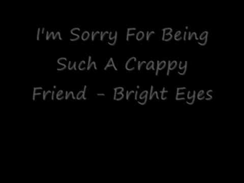 I'm Sorry Friend Bright Eyes Quotes Image