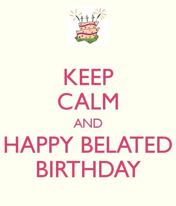 35 Belated Happy Birthday WishesMeme And Wallpaper – Belated Happy Birthday Greetings