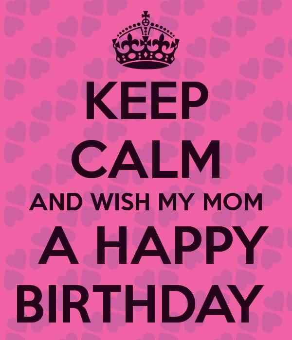 Keep Calm And Wish My Mom A Happy Birthday Greeting Image