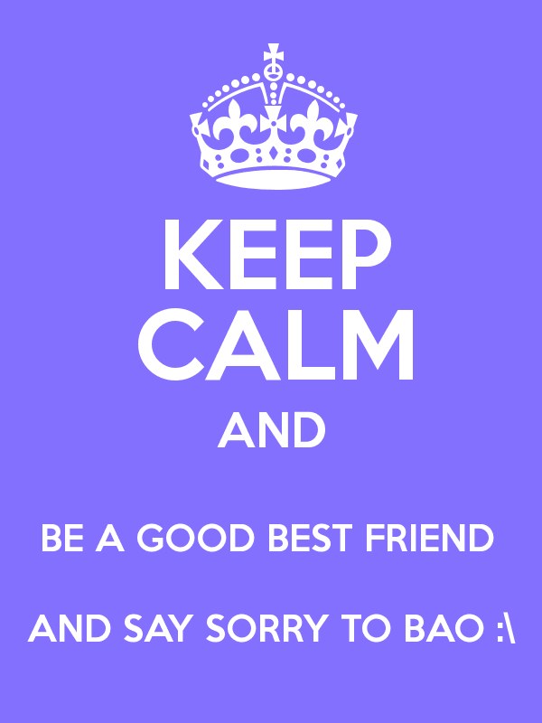 Keep Calm I'm Sorry Best Friend Image