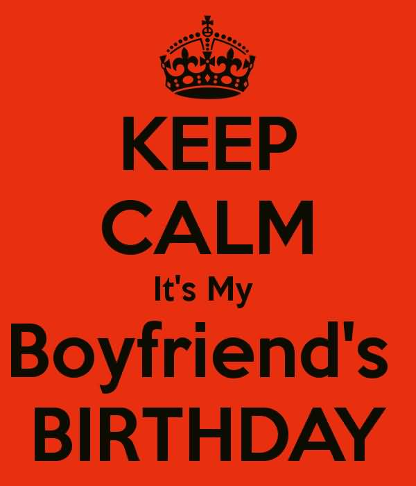 Keep Calm It's My Boyfriend's Birthday