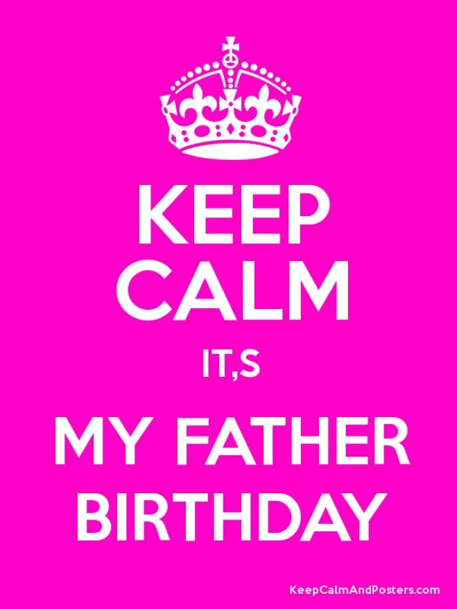 Keep Calm It's My Father Birthday Image