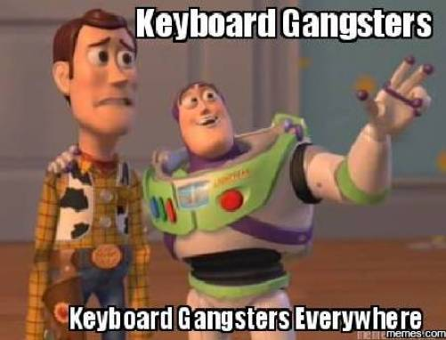 Keyboard gangsters everywhere Hilarious Gangster Meme Graphic