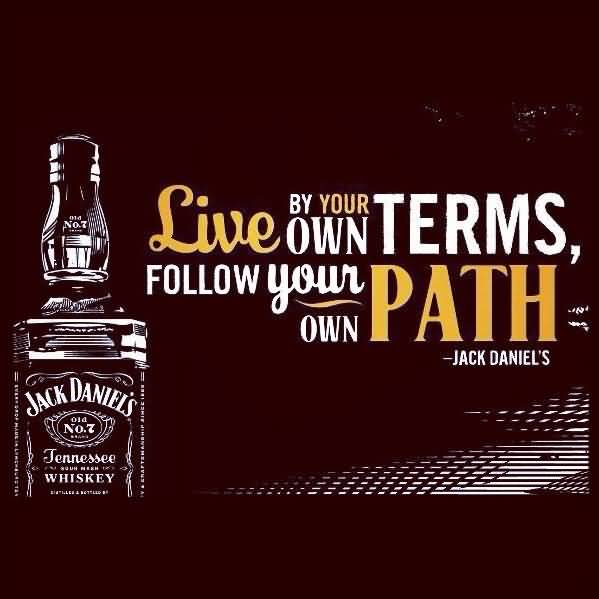 Live by your own terms, follow your own path (Jack Daniel's)