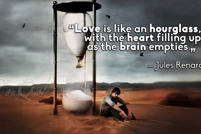 Love Is Like An Hourglass With The Heart Filling Up As The Brain Empties