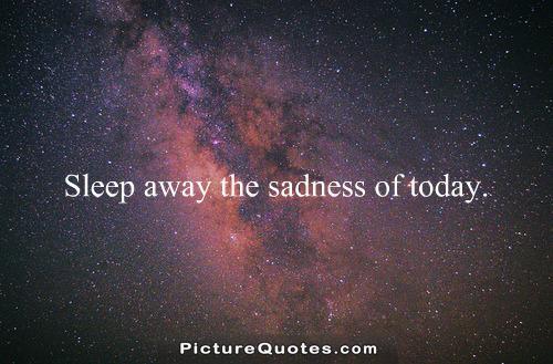 Sleep away the sadness of today1