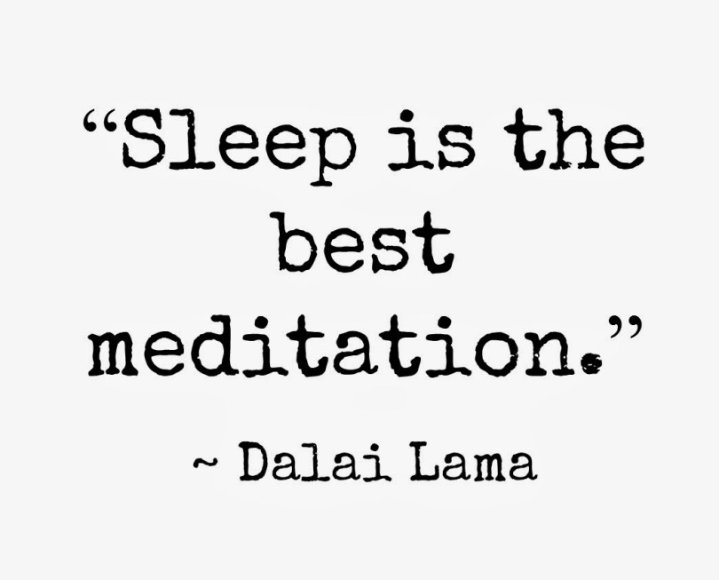 Sleep is the best meditation. Dalai Lama
