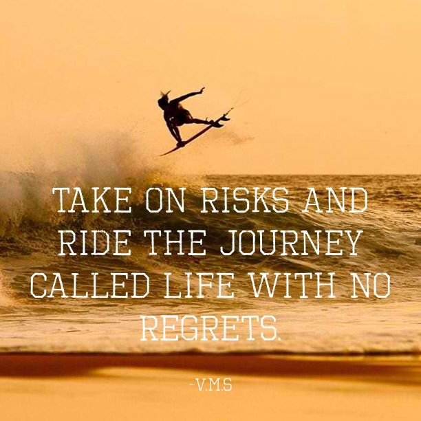 Take on risks and ride the journey called life with no