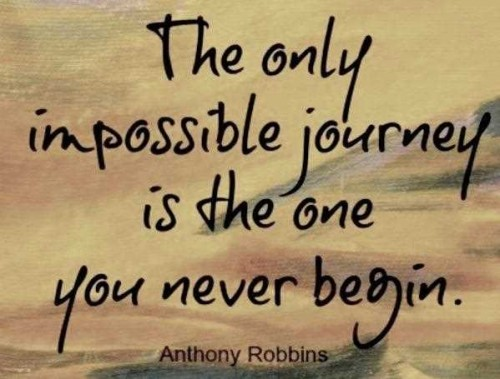 The only impossible journey is the one you never Anthony Robbins