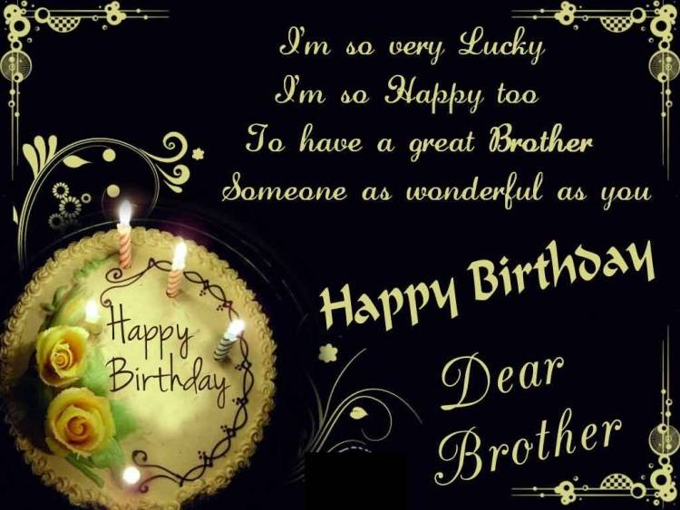 To Have A Great Brother Someone As Wonderful As You Happy Birthday Dear Brother