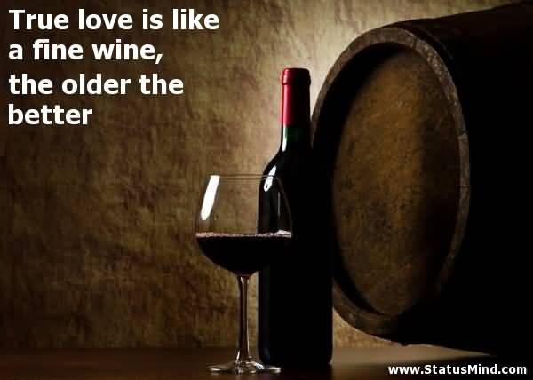 True Love Is Like A Fine Wine The Older The Better