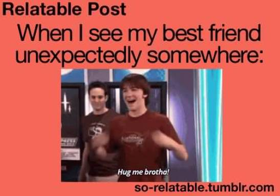 When I See My Best Friend Unexpectedly Somewhere