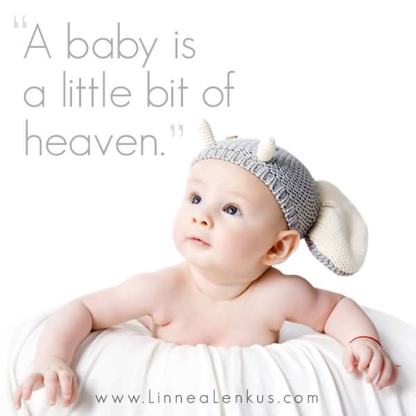 A Baby Is A Little Bit Of Heaven