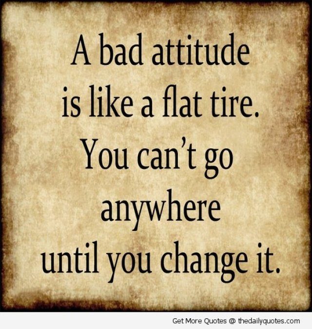 A Bad Attitude Is Like A Flat Tire You Cant Go Anywhere Until You Change It