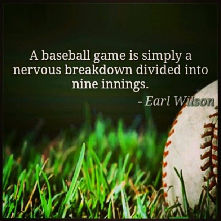 A Baseball Game Is Simpley A Nervous Breakdown Divided Into Nine Inninges Earl Wilson