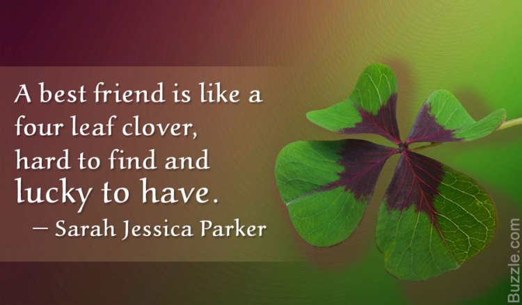 a best friend is like a four leaf clover, hard to find and lucky to have. sarah jessica parker