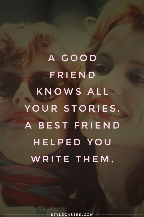 a good friend knows all your stories a best friend helped you write them