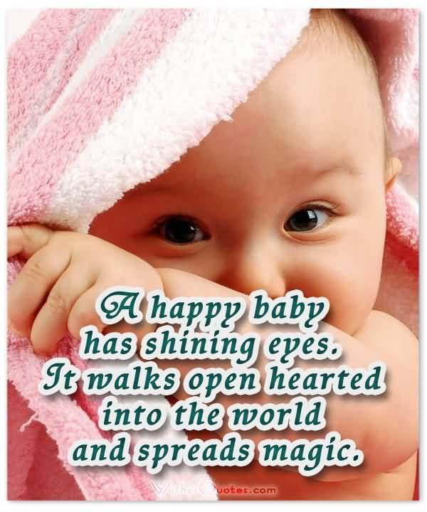 A Happy Baby Has Shining Eyes It Walks Open Hearted Into The World And Spreads Magic