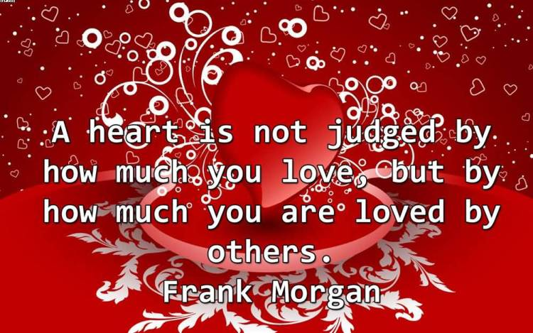A Heart Is Not Judged By How Much You Love But By Others Frank Morgan