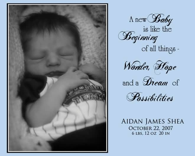 A New Baby Is Like The Beginning Of All Things Wonder Hope And A Dream Of Possibilities New Born Baby Boy Quotes
