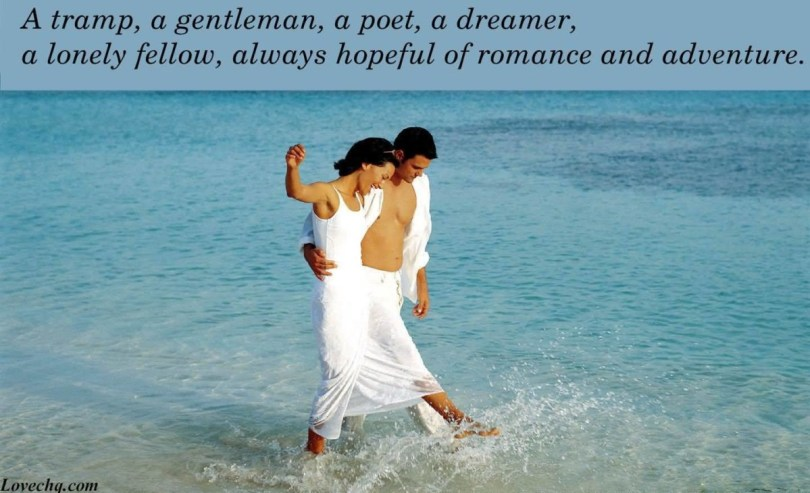 A Tramp A Gentleman A Poet A Dreamer A Lonely Fellow Always Hopeful Of Romance And Adventure
