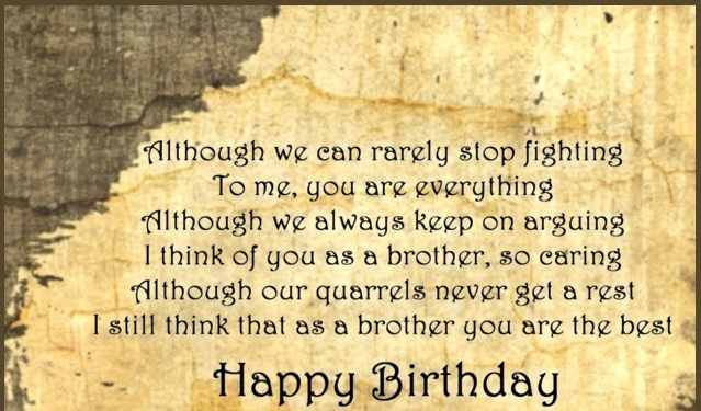 al though we can rearely stop fighting to me, you are everythig al though we always keep on arguing i think of you as a brother, so caring al though our quarrels never get a resBirthday Quotes For Brother