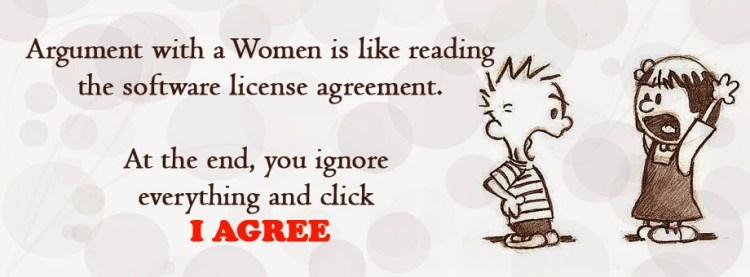 Argument With A Women Is Like Reading The Software Lecense Agreement At The End You Ignore Everything And Click I Agree