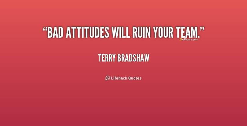 Bad Attitudes Will Ruin Your Team Terry Bradshew Attitude quote