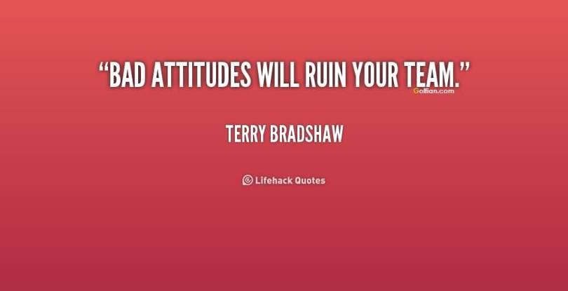 Bad Attitudes Will Ruin Your Team Terry Bradshew Attitude quote