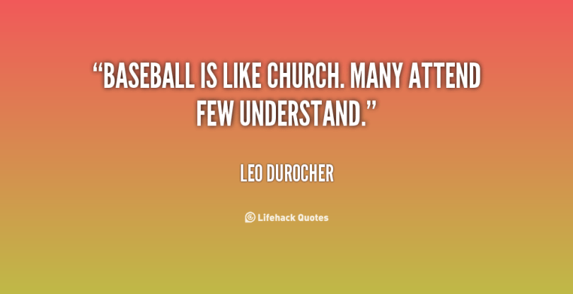Baseball Is Like Church Many Attend Few Understand Leo Durocher