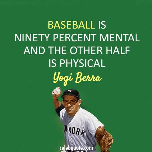 baseball is ninety percent mental and the other half is physical yogi berra