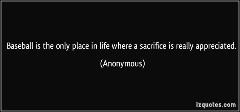 Baseball Is The Only Place In Life Where A Sacrifice Is Really Apprecited Anonymous