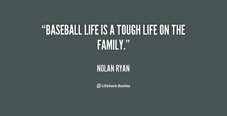 Baseball Life Is A Tough Life On The Family Nolan Ryan