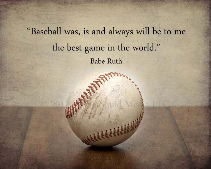 Baseball Was Is And Always Will Be To Me The Best Game In The World Babe Ruth