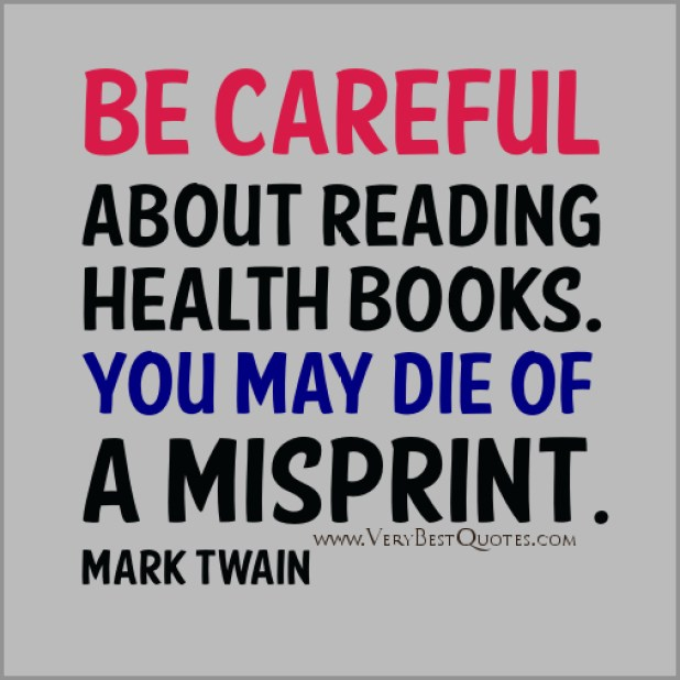 Be Careful About Reading Health Books You May Die Of A Misprint Mark Twain