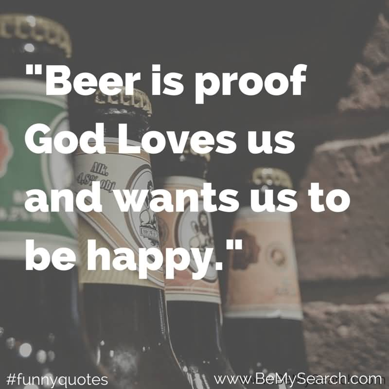 Beer Is Proof God Loves Us And Wants Us To Be Happy