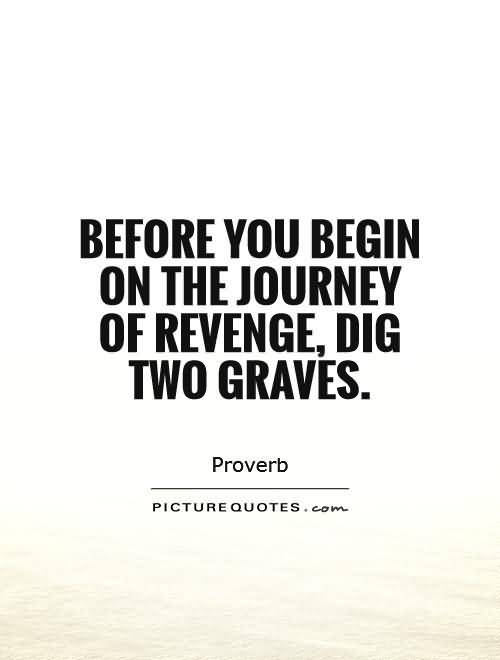 Before You Begin On The Journey Of Revenge Dig Two Graves Proverb