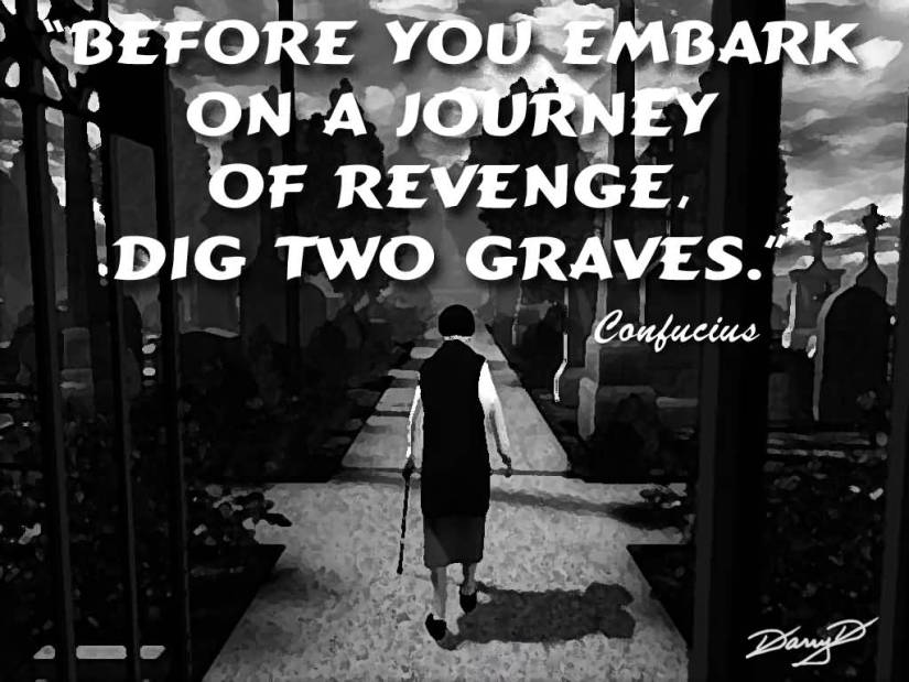 Before You Embark On A Journey Of Revenge Dig Two Graves Confucius