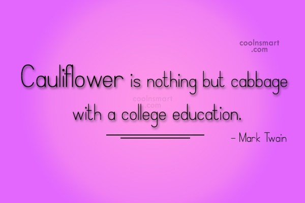 cauliflower is nothing but cabbge with a college education mark twain