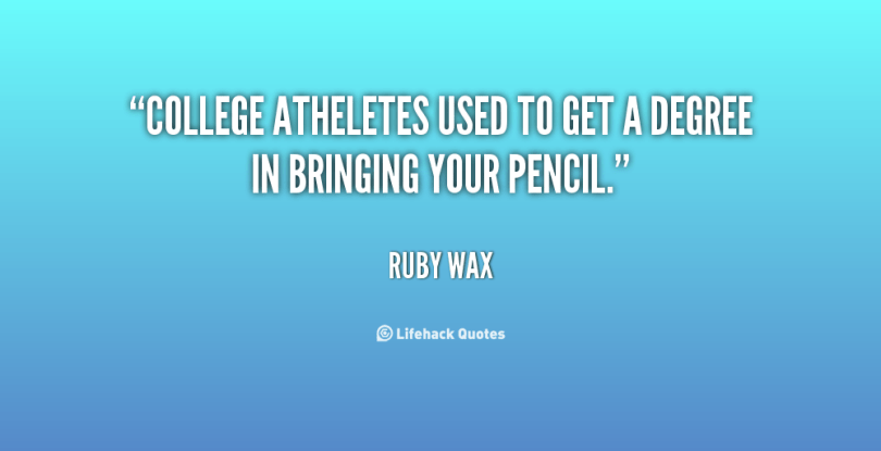 college atheletes used to get a degree in bringing you pencil. ruby wax