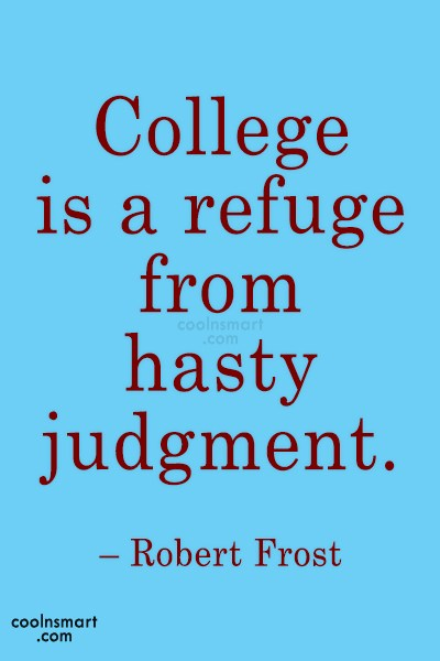 college is a refuge form hasty judgment. robert frost