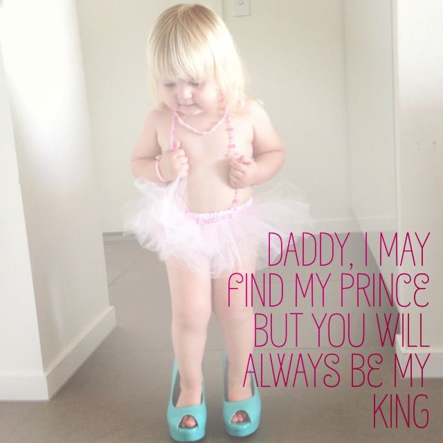Daddy I May Find My Prince But You Will Always Be My King